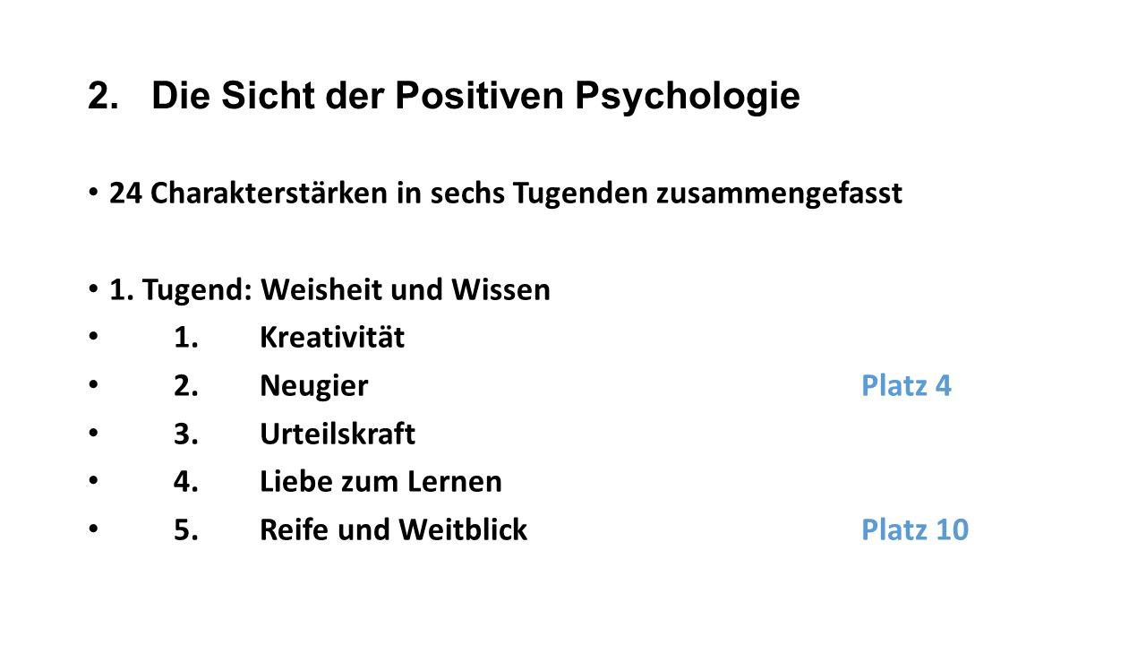 2. Die Sicht der Positiven Psychologie 24 Charakterstärken in sechs Tugenden zusammengefasst 1.