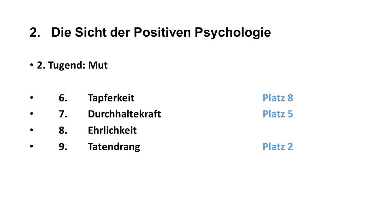 2. Die Sicht der Positiven Psychologie 2. Tugend: Mut 6.TapferkeitPlatz 8 7.