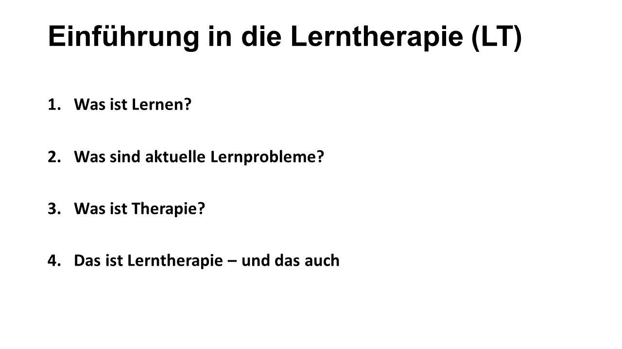 Einführung in die Lerntherapie (LT) 1.Was ist Lernen.