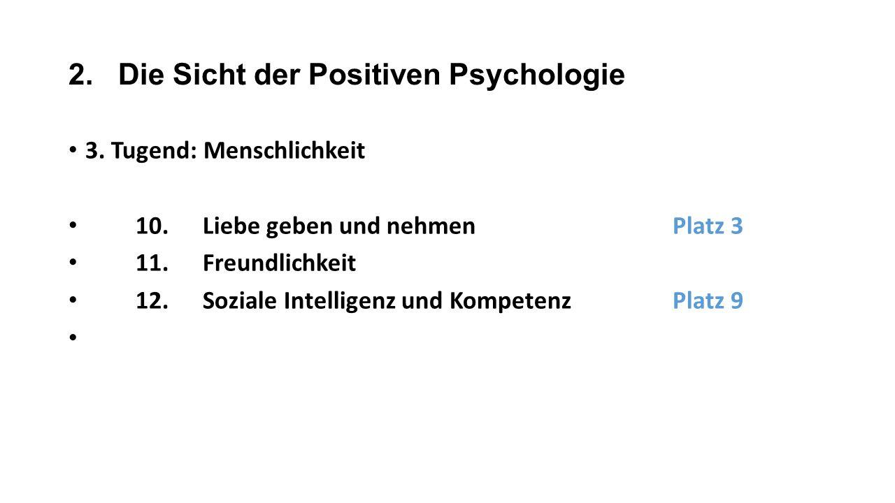 2. Die Sicht der Positiven Psychologie 3. Tugend: Menschlichkeit 10.