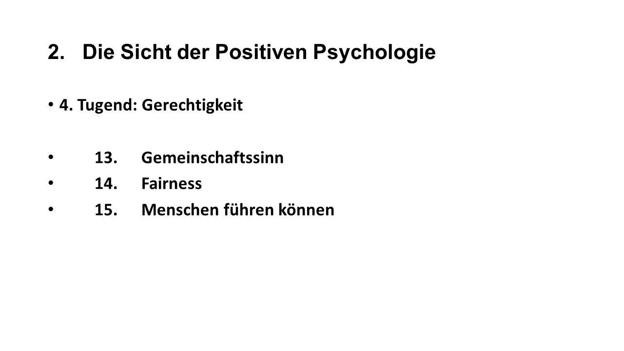 2. Die Sicht der Positiven Psychologie 4. Tugend: Gerechtigkeit 13.Gemeinschaftssinn 14.