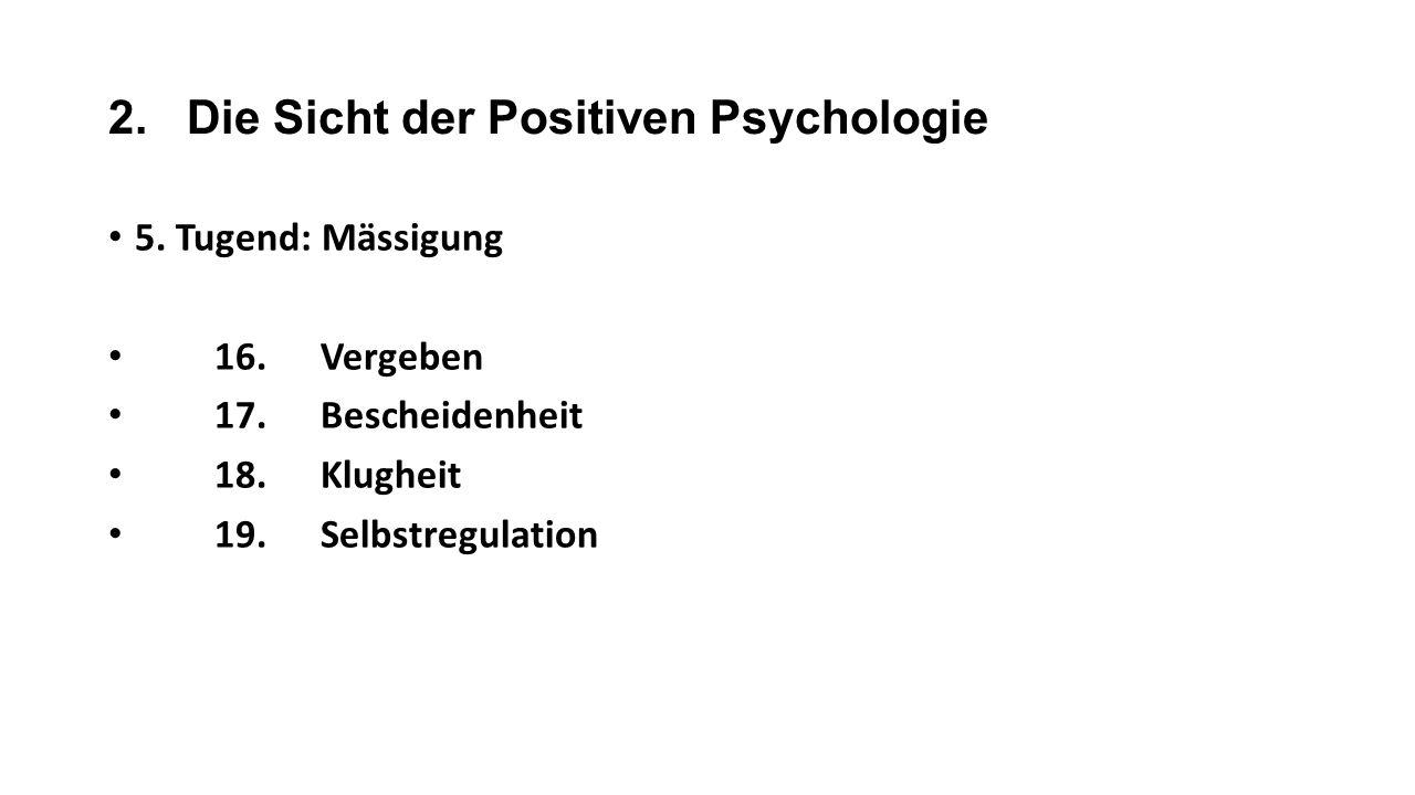 2. Die Sicht der Positiven Psychologie 5. Tugend: Mässigung 16.Vergeben 17.