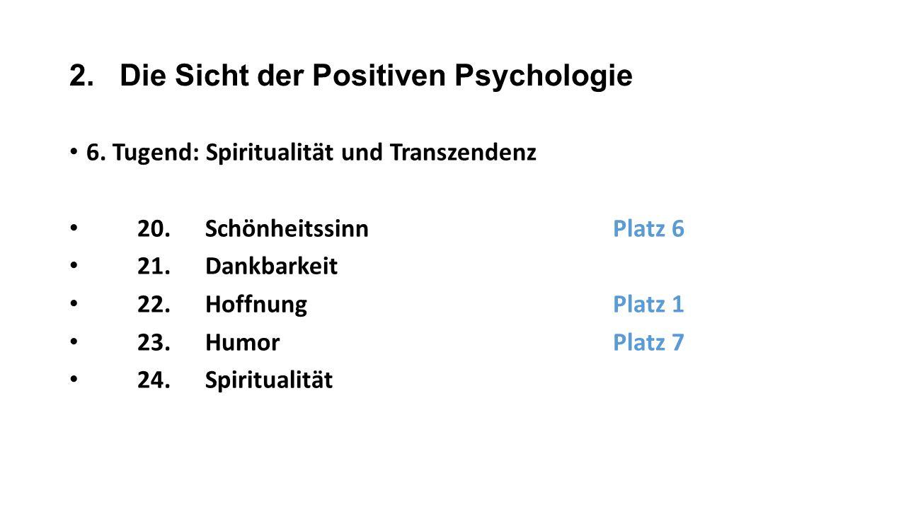 2. Die Sicht der Positiven Psychologie 6. Tugend: Spiritualität und Transzendenz 20.