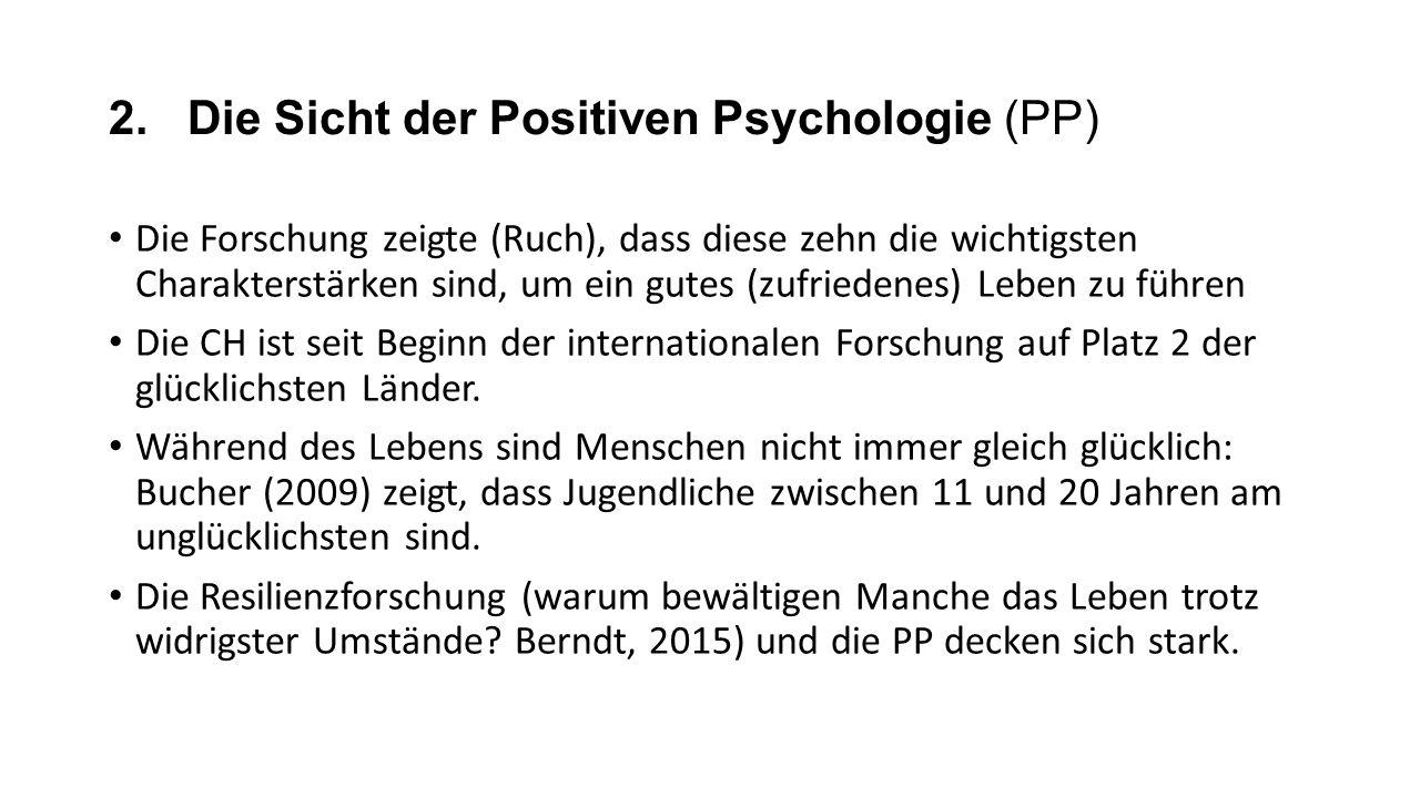 2. Die Sicht der Positiven Psychologie (PP) Die Forschung zeigte (Ruch), dass diese zehn die wichtigsten Charakterstärken sind, um ein gutes (zufriede