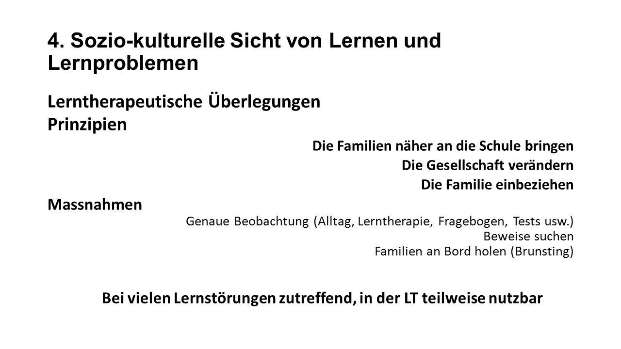 4. Sozio-kulturelle Sicht von Lernen und Lernproblemen Lerntherapeutische Überlegungen Prinzipien Die Familien näher an die Schule bringen Die Gesells