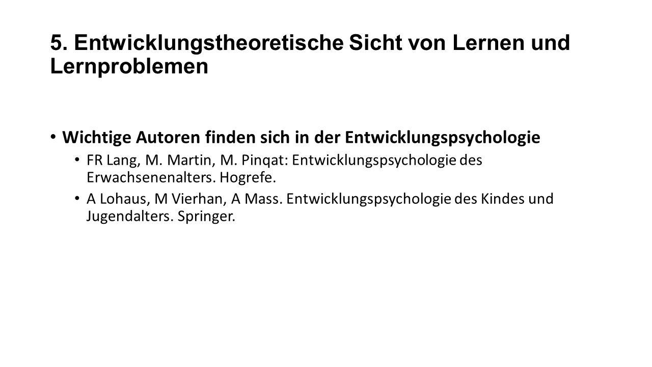 5. Entwicklungstheoretische Sicht von Lernen und Lernproblemen Wichtige Autoren finden sich in der Entwicklungspsychologie FR Lang, M. Martin, M. Pinq