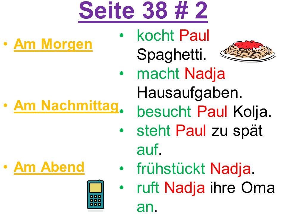 Seite 38 # 2 Am Morgen Am Nachmittag Am Abend kocht Paul Spaghetti.