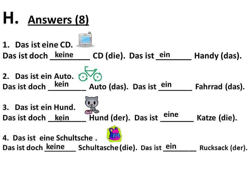 H. Answers (8) 1.Das ist eine CD. Das ist doch _________ CD (die). Das ist ________ Handy (das). 2.Das ist ein Auto. Das ist doch _________ Auto (das)