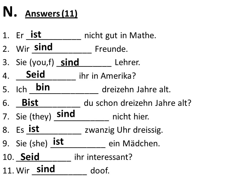 N. Answers (11) 1.Er ____________ nicht gut in Mathe.
