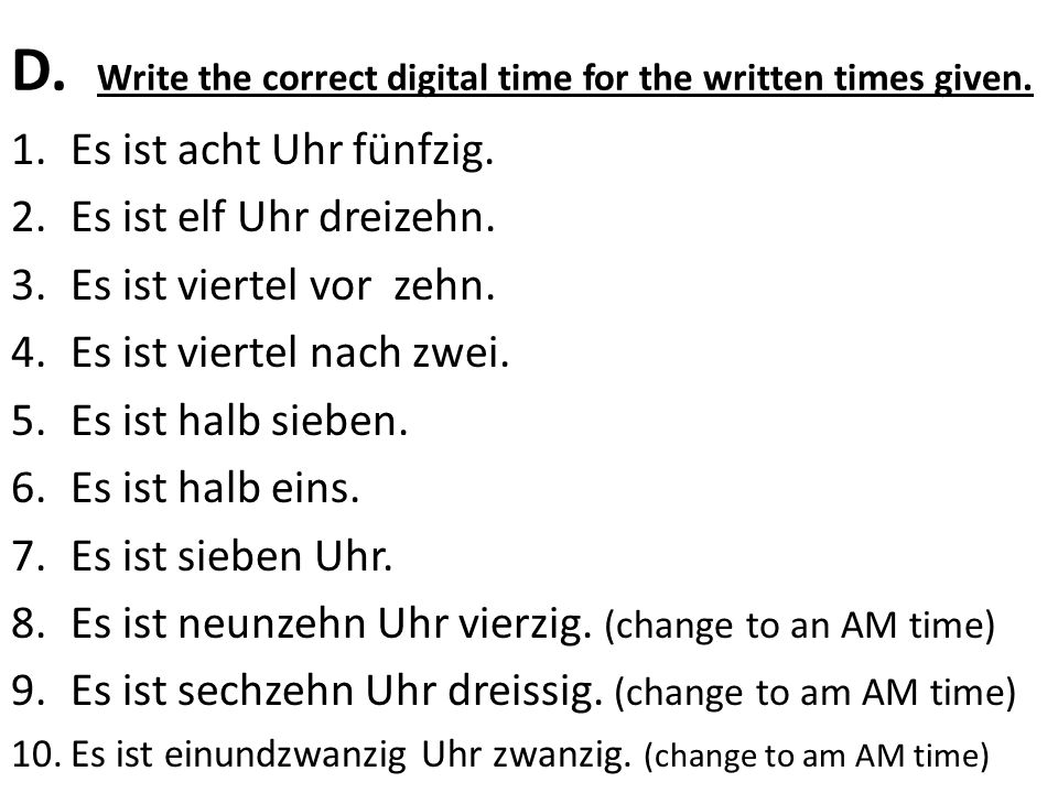D. Write the correct digital time for the written times given.