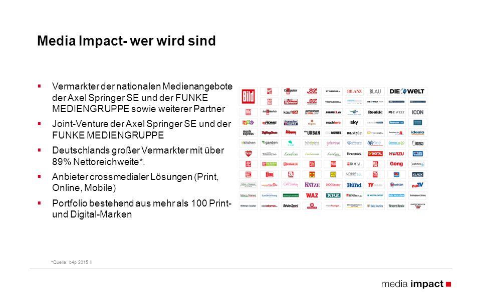 Media Impact- wer wird sind  Vermarkter der nationalen Medienangebote der Axel Springer SE und der FUNKE MEDIENGRUPPE sowie weiterer Partner  Joint-Venture der Axel Springer SE und der FUNKE MEDIENGRUPPE  Deutschlands großer Vermarkter mit über 89% Nettoreichweite*.