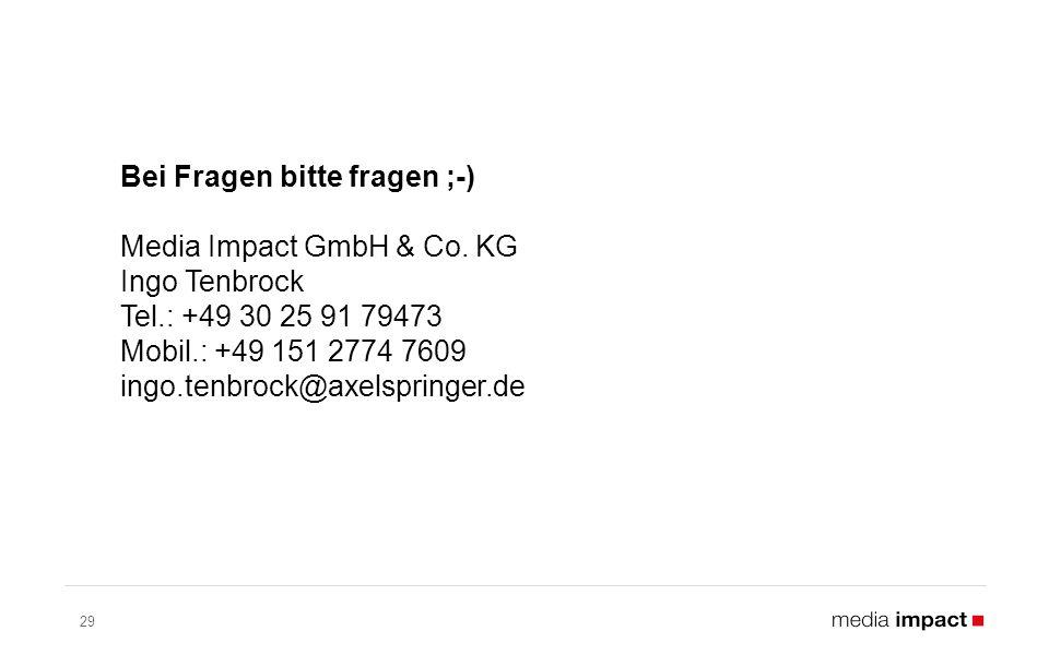 29 Bei Fragen bitte fragen ;-) Media Impact GmbH & Co.