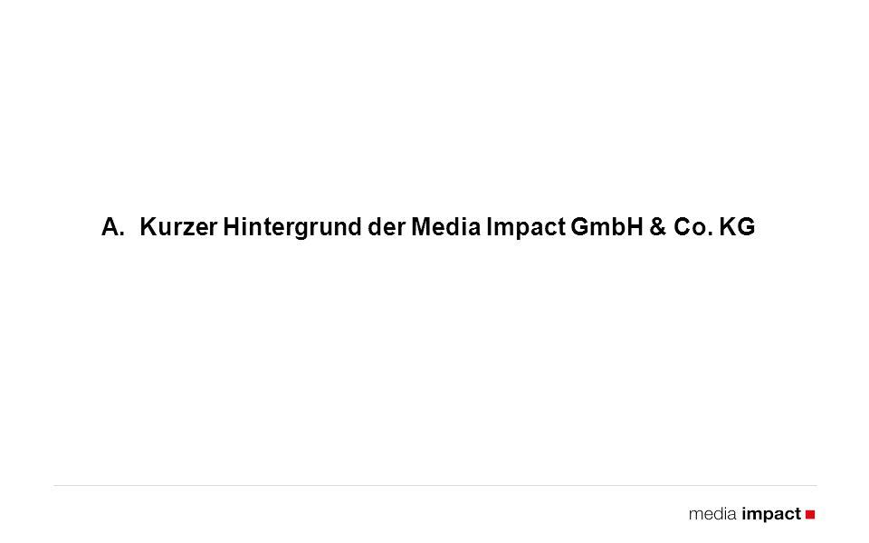 A. Kurzer Hintergrund der Media Impact GmbH & Co. KG