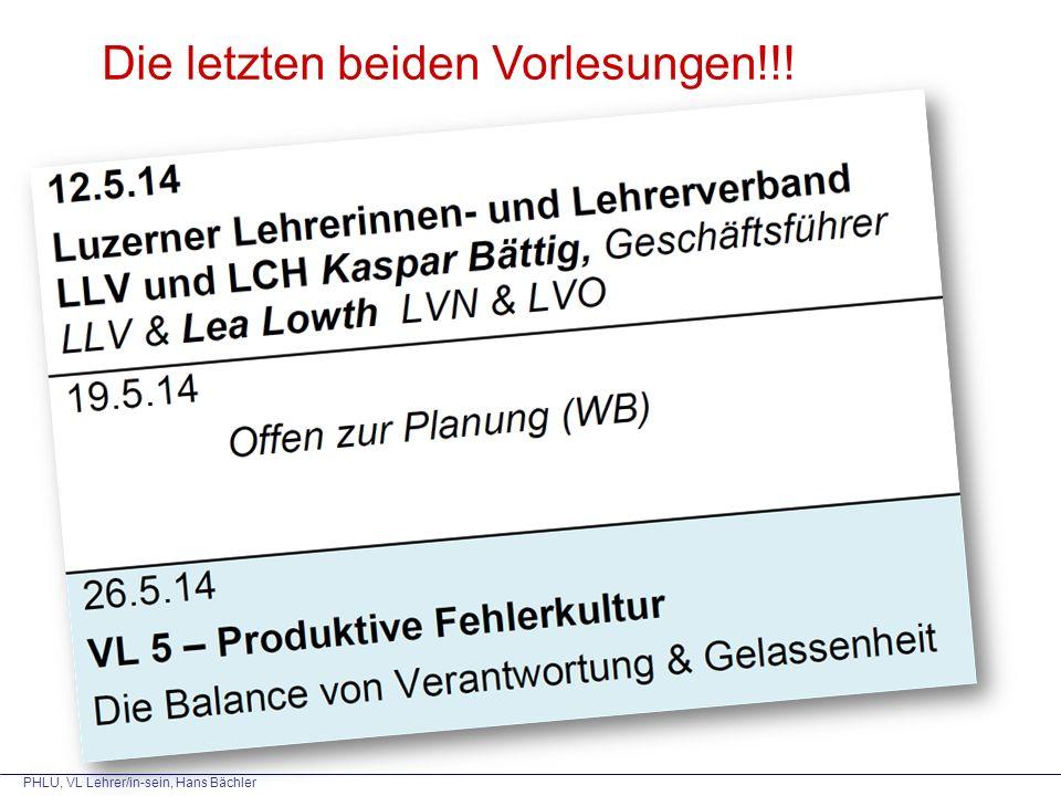 PHLU, VL Lehrer/in-sein, Hans Bächler Die letzten beiden Vorlesungen!!!