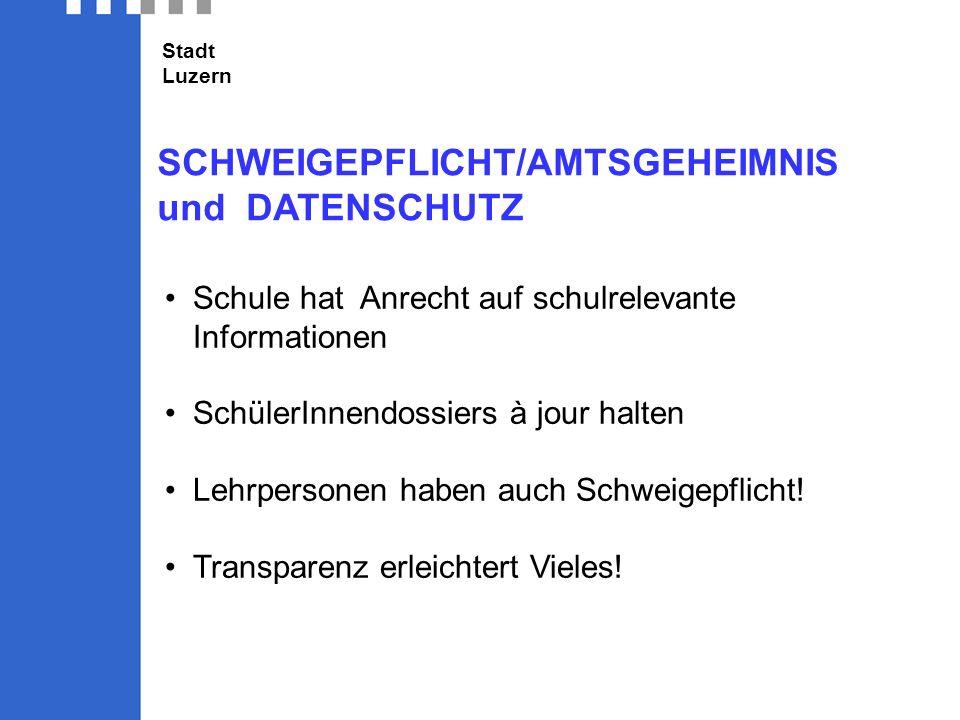 Stadt Luzern SCHWEIGEPFLICHT/AMTSGEHEIMNIS und DATENSCHUTZ Schule hat Anrecht auf schulrelevante Informationen SchülerInnendossiers à jour halten Lehrpersonen haben auch Schweigepflicht.