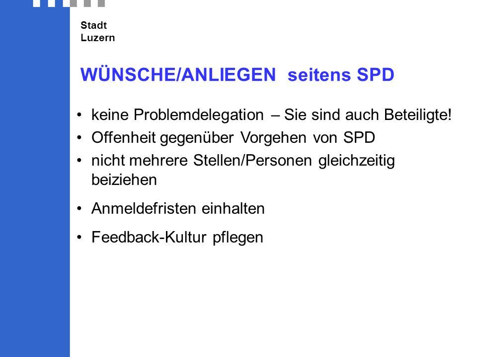 Stadt Luzern WÜNSCHE/ANLIEGEN seitens SPD keine Problemdelegation – Sie sind auch Beteiligte.