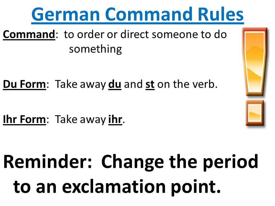 German Command Rules Command: to order or direct someone to do something Du Form: Take away du and st on the verb.
