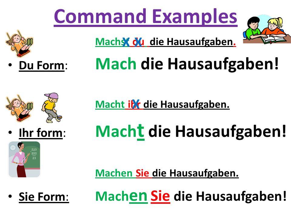 Command Examples Machst du die Hausaufgaben. Du Form: Mach die Hausaufgaben! Macht ihr die Hausaufgaben. Ihr form: Mach t die Hausaufgaben! Machen Sie
