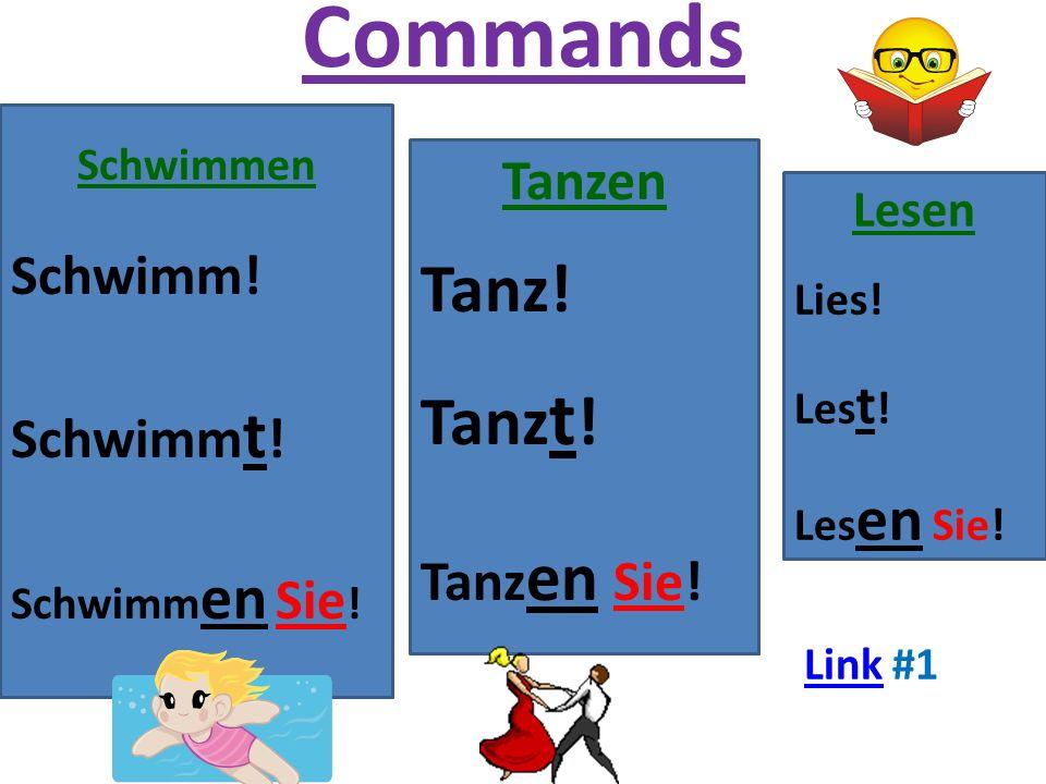 Commands Schwimmen Schwimm! Schwimm t ! Schwimm en Sie ! Tanzen Tanz! Tanz t ! Tanz en Sie! Lesen Lies! Les t ! Les en Sie! LinkLink #1