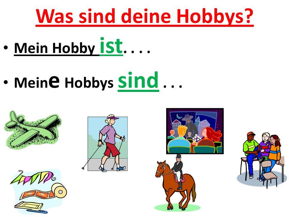 Was sind deine Hobbys Mein Hobby ist.... Mein e Hobbys sind...