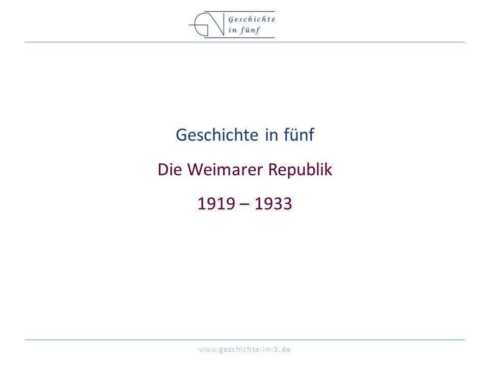 www.geschichte-in-5.de Geschichte in fünf Die Weimarer Republik 1919 – 1933
