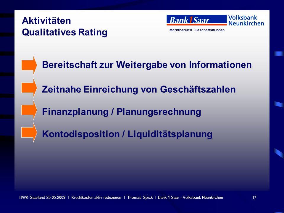 Marktbereich Geschäftskunden 17 HWK Saarland 25.05.2009 I Kreditkosten aktiv reduzieren I Thomas Spick I Bank 1 Saar - Volksbank Neunkirchen Bereitsch