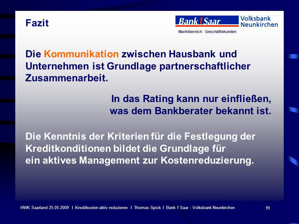 Marktbereich Geschäftskunden 19 HWK Saarland 25.05.2009 I Kreditkosten aktiv reduzieren I Thomas Spick I Bank 1 Saar - Volksbank Neunkirchen Die Kommu