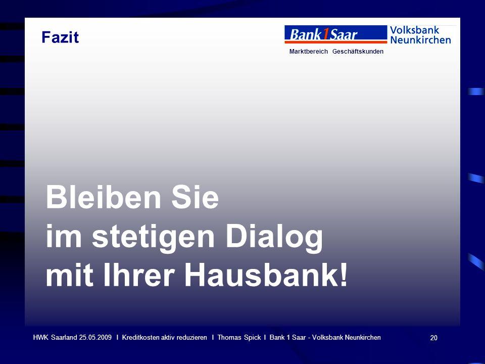 Marktbereich Geschäftskunden 20 HWK Saarland 25.05.2009 I Kreditkosten aktiv reduzieren I Thomas Spick I Bank 1 Saar - Volksbank Neunkirchen Bleiben S
