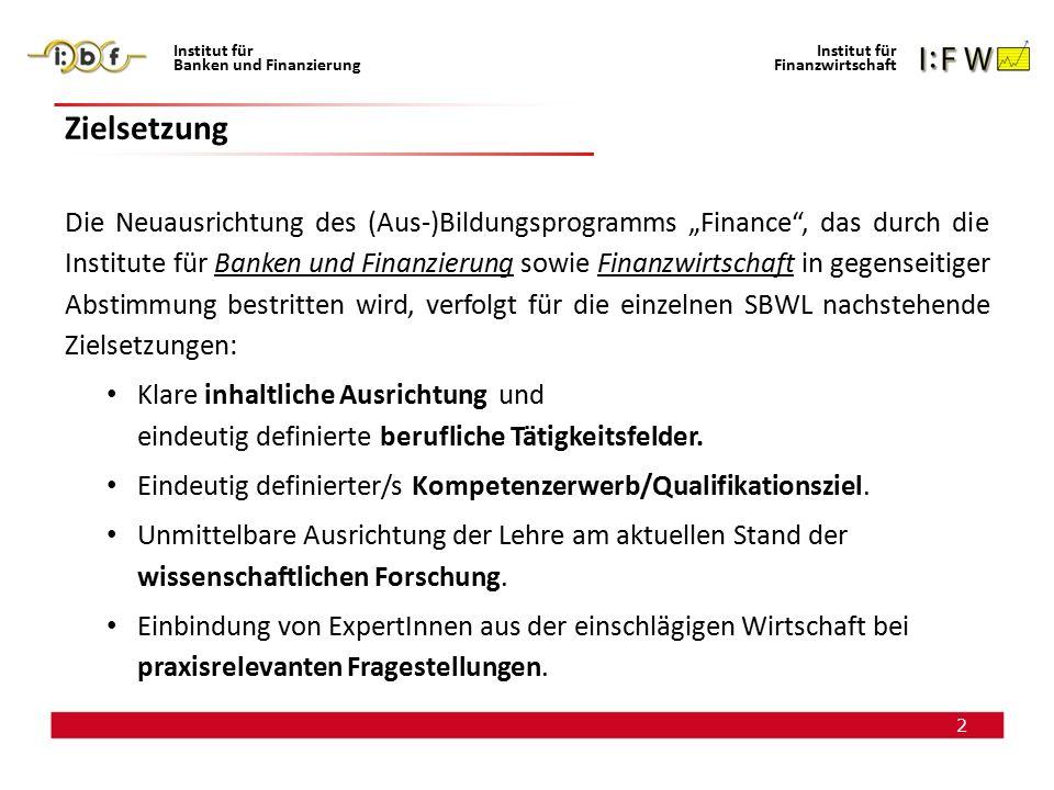 """2 Institut für Banken und Finanzierung Institut für Finanzwirtschaft Zielsetzung Die Neuausrichtung des (Aus-)Bildungsprogramms """"Finance"""", das durch d"""