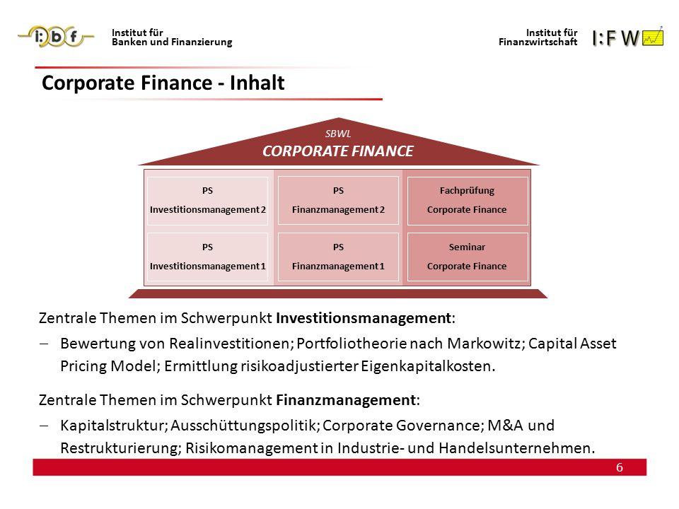 7 Institut für Banken und Finanzierung Institut für Finanzwirtschaft Corporate Finance - Ausrichtung Fokus: Verständnis für die Bedeutung von finanzwirtschaftlichen Entscheidungen für eine wertorientierte Unternehmenssteuerung.
