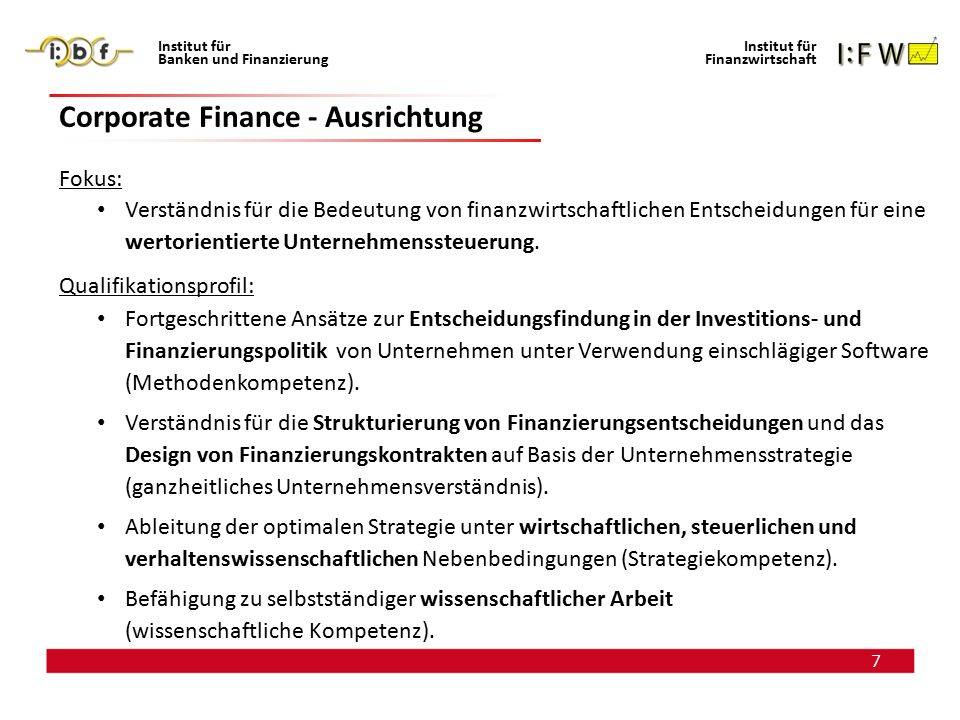 7 Institut für Banken und Finanzierung Institut für Finanzwirtschaft Corporate Finance - Ausrichtung Fokus: Verständnis für die Bedeutung von finanzwi
