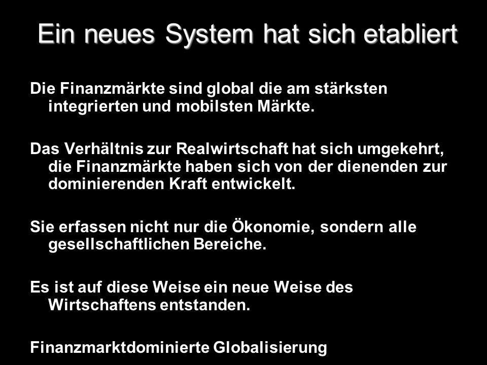 Die Finanzmärkte sind global die am stärksten integrierten und mobilsten Märkte.