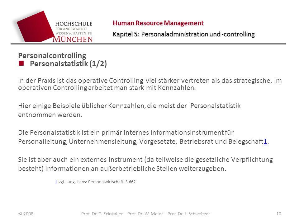 Human Resource Management Kapitel 5: Personaladministration und -controlling Personalcontrolling Personalstatistik (1/2) In der Praxis ist das operative Controlling viel stärker vertreten als das strategische.