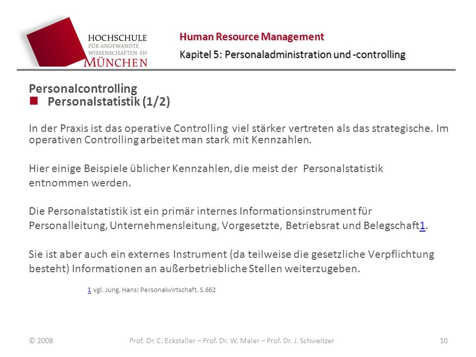Human Resource Management Kapitel 5: Personaladministration und -controlling Personalcontrolling Personalstatistik (1/2) In der Praxis ist das operati