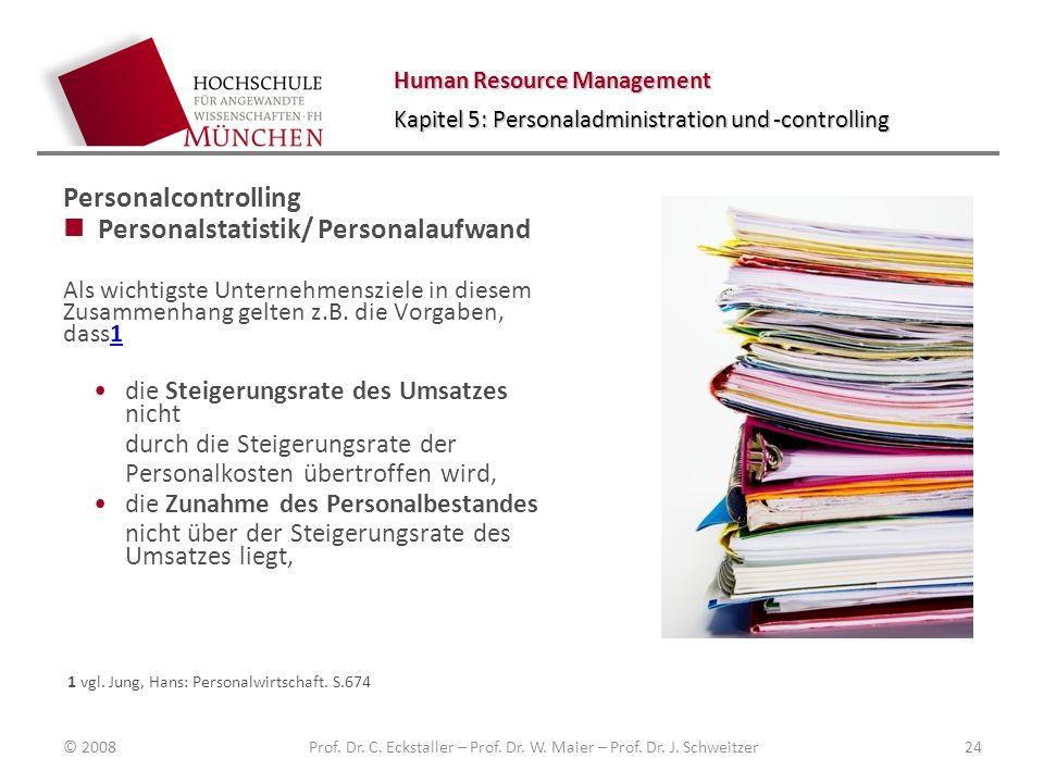 Human Resource Management Kapitel 5: Personaladministration und -controlling Personalcontrolling Personalstatistik/ Personalaufwand Als wichtigste Unternehmensziele in diesem Zusammenhang gelten z.B.