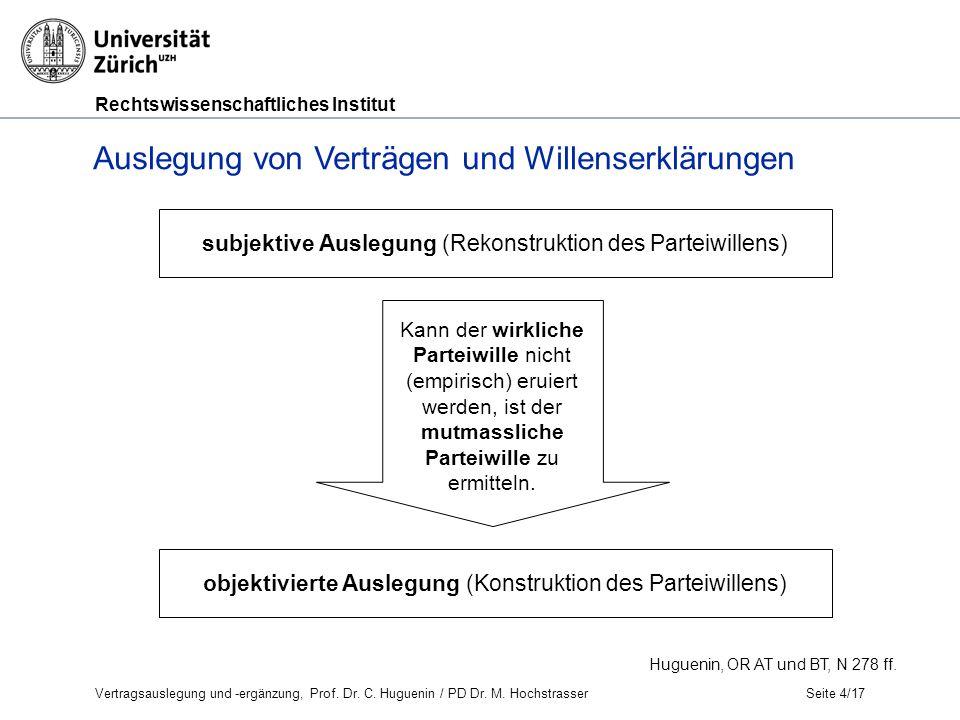 Rechtswissenschaftliches Institut Seite 4/17 Auslegung von Verträgen und Willenserklärungen Huguenin, OR AT und BT, N 278 ff.