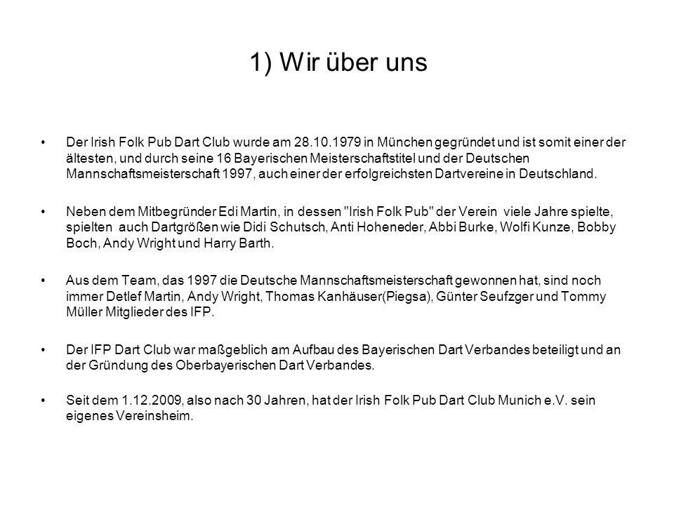 1) Wir über uns Der Irish Folk Pub Dart Club wurde am 28.10.1979 in München gegründet und ist somit einer der ältesten, und durch seine 16 Bayerischen Meisterschaftstitel und der Deutschen Mannschaftsmeisterschaft 1997, auch einer der erfolgreichsten Dartvereine in Deutschland.