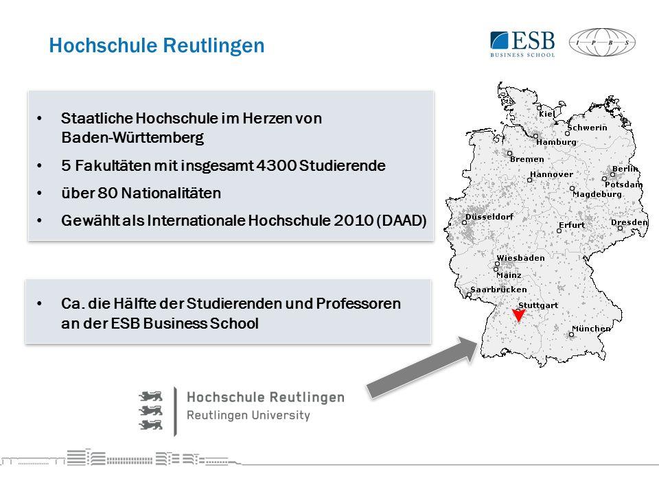 Hochschule Reutlingen Staatliche Hochschule im Herzen von Baden-Württemberg 5 Fakultäten mit insgesamt 4300 Studierende über 80 Nationalitäten Gewählt als Internationale Hochschule 2010 (DAAD) Ca.