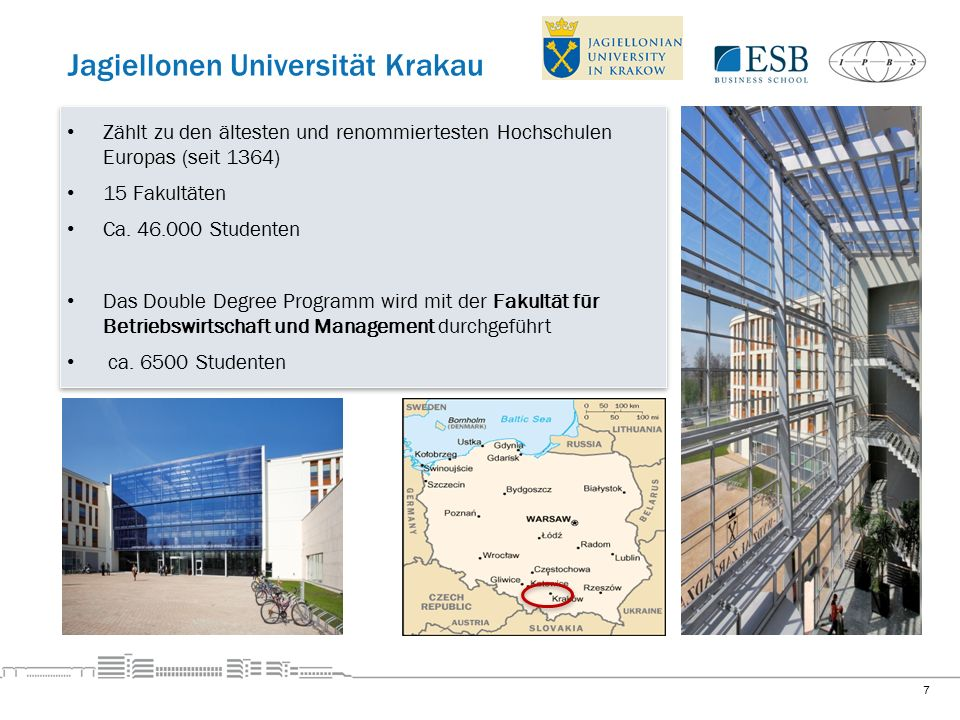 Jagiellonen Universität Krakau 7 Zählt zu den ältesten und renommiertesten Hochschulen Europas (seit 1364) 15 Fakultäten Ca.