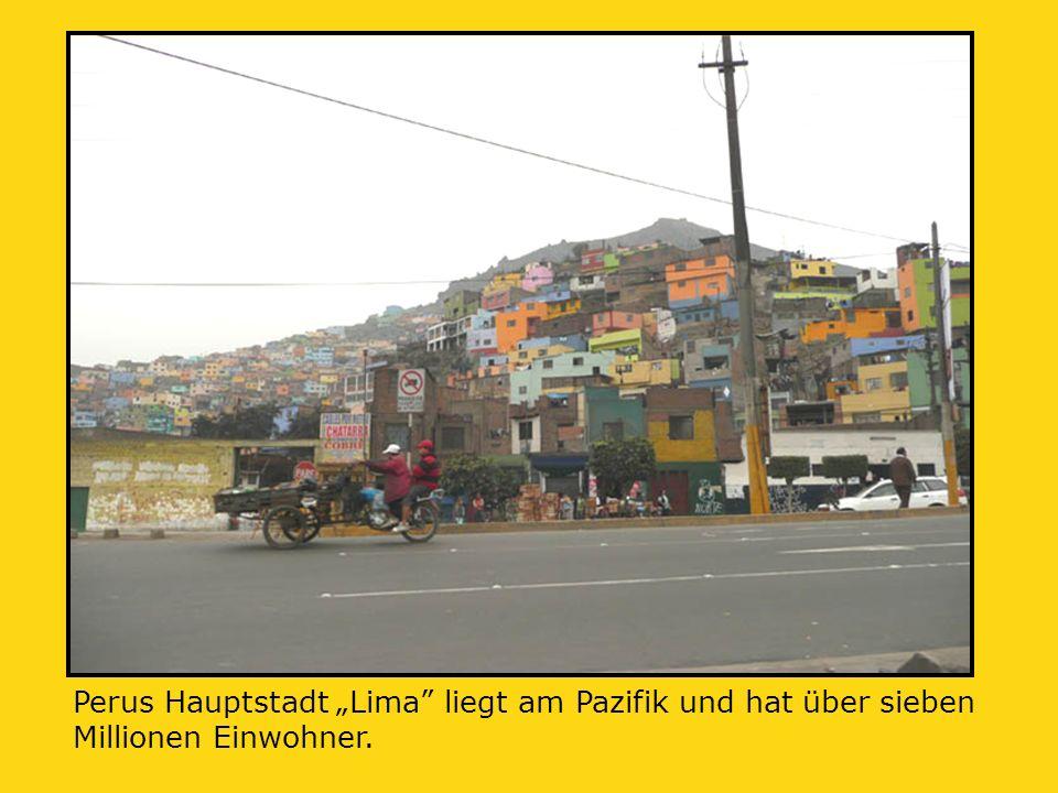 """Perus Hauptstadt """"Lima liegt am Pazifik und hat über sieben Millionen Einwohner."""