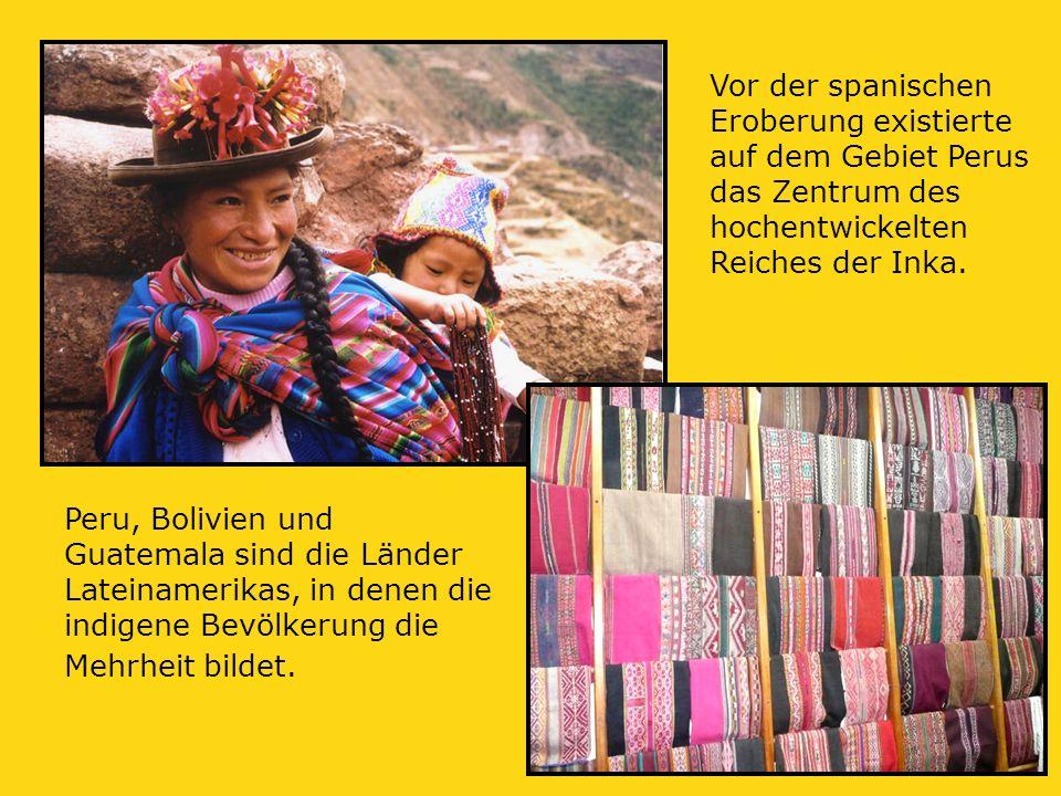 Peru, Bolivien und Guatemala sind die Länder Lateinamerikas, in denen die indigene Bevölkerung die Mehrheit bildet.