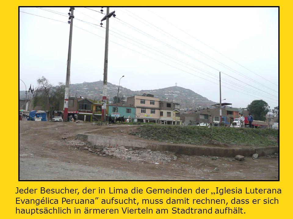 """Jeder Besucher, der in Lima die Gemeinden der """" Iglesia Luterana Evangélica Peruana aufsucht, muss damit rechnen, dass er sich hauptsächlich in ärmeren Vierteln am Stadtrand aufhält."""