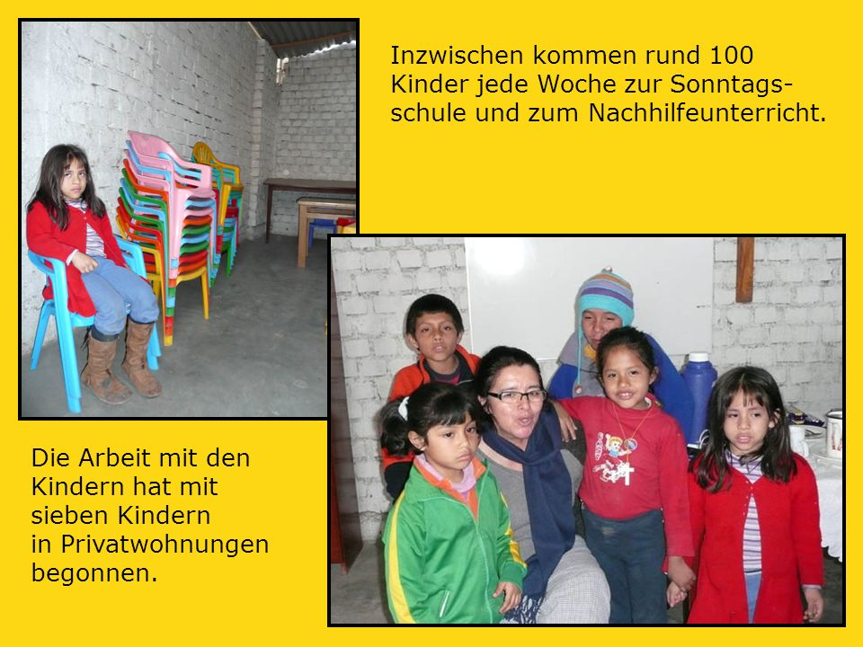 Die Arbeit mit den Kindern hat mit sieben Kindern in Privatwohnungen begonnen.