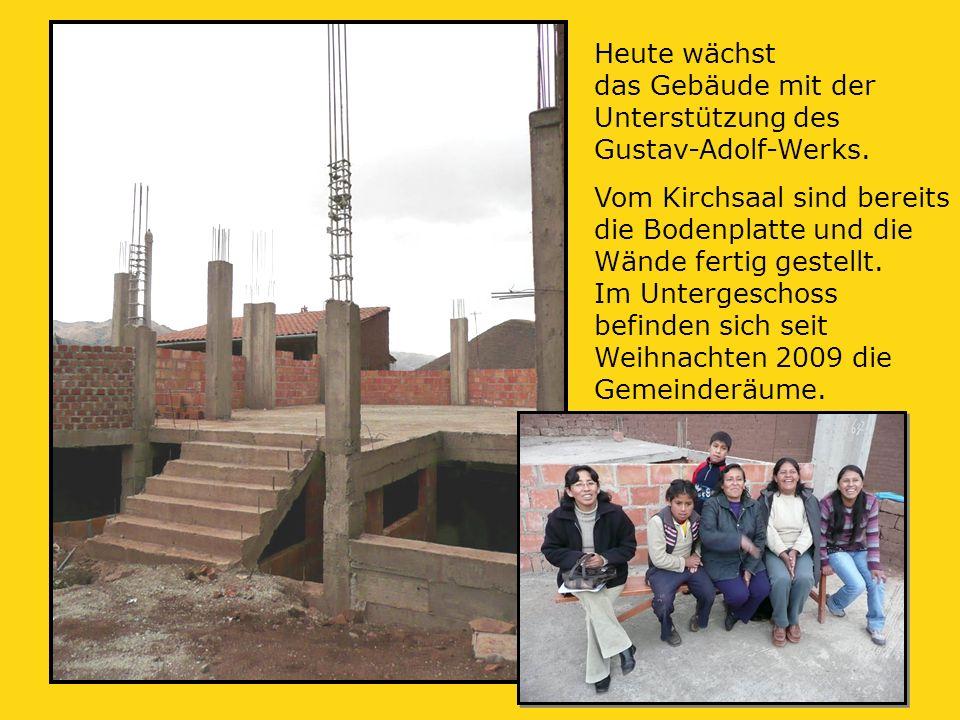 Heute wächst das Gebäude mit der Unterstützung des Gustav-Adolf-Werks.