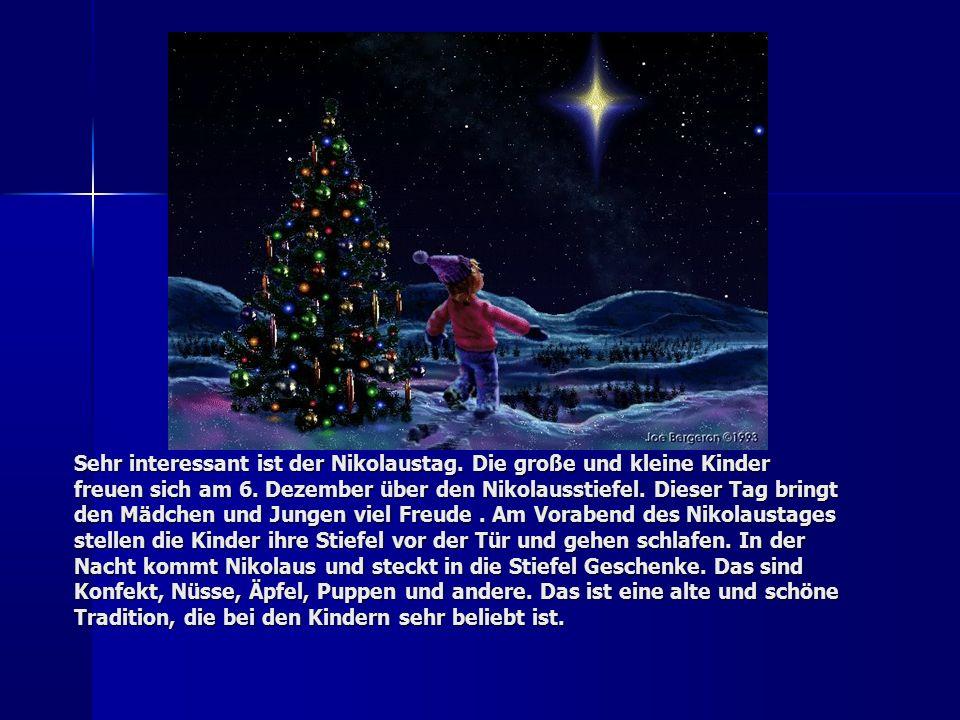Sehr interessant ist der Nikolaustag. Die große und kleine Kinder freuen sich am 6.