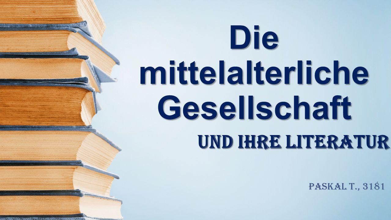 Die mittelalterliche Gesellschaft und ihre Literatur Paskal T., 3181