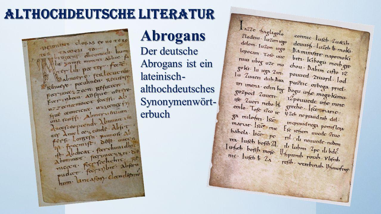 Althochdeutsche Literatur Abrogans Der deutsche Abrogans ist ein lateinisch- althochdeutsches Synonymenwört- erbuch