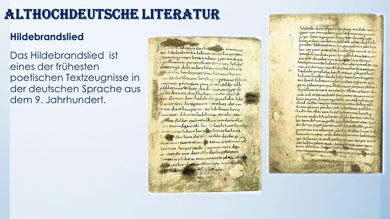 Althochdeutsche Literatur Hildebrandslied Das Hildebrandslied ist eines der frühesten poetischen Textzeugnisse in der deutschen Sprache aus dem 9. Jah