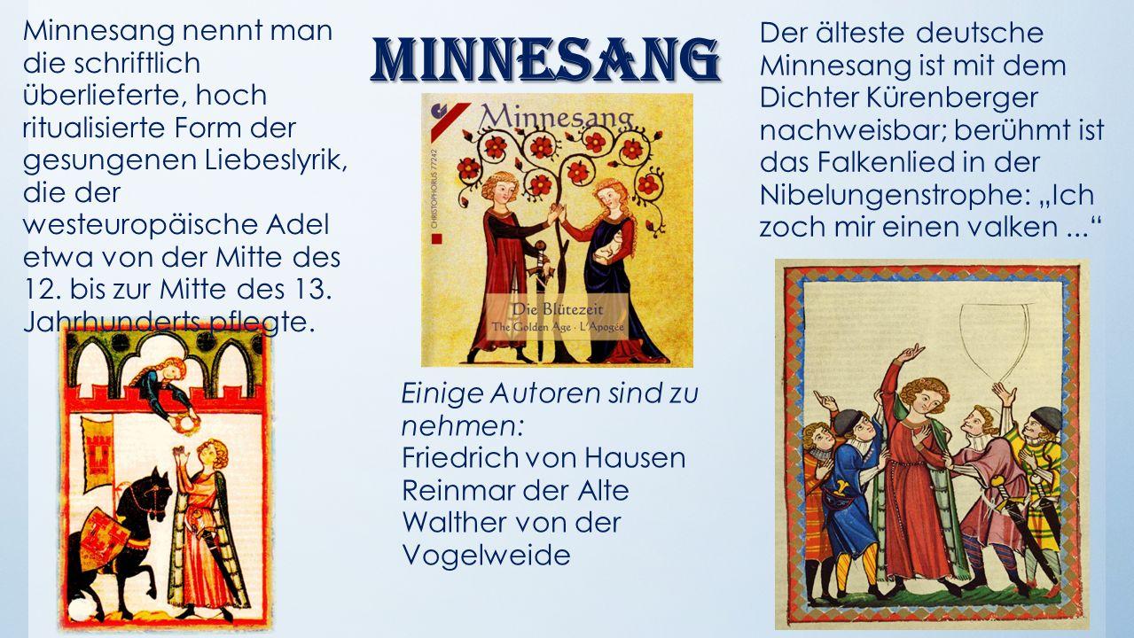 Minnesang Minnesang nennt man die schriftlich überlieferte, hoch ritualisierte Form der gesungenen Liebeslyrik, die der westeuropäische Adel etwa von der Mitte des 12.