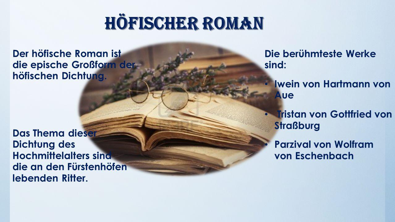 Höfischer Roman Der höfische Roman ist die epische Großform der höfischen Dichtung.
